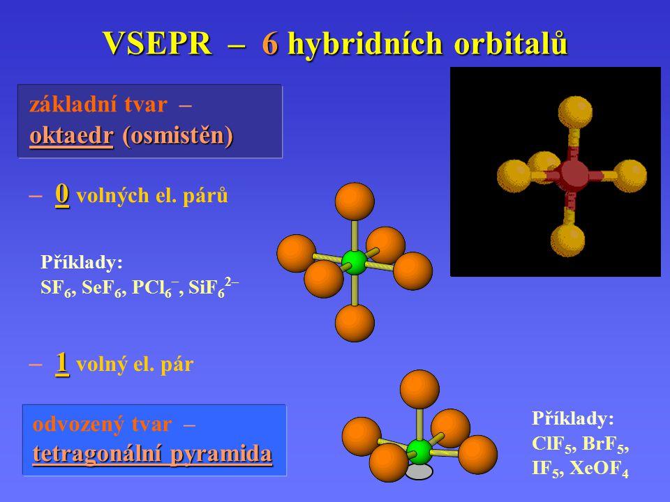 VSEPR – 5 hybridních orbitalů Příklady: XeF 2, ICl 2 –, I 3 – – 2 volné el. páry Příklady: ClF 3, BrF 3, (C 6 H 5 )ICl 2 – 3 volné el. páry odvozený t