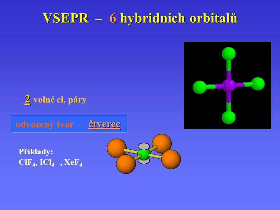 VSEPR – 6 hybridních orbitalů základní tvar – oktaedr oktaedr (osmistěn) – 0 volných el. párů Příklady: SF 6, SeF 6, PCl 6 –, SiF 6 2– – 1 volný el. p