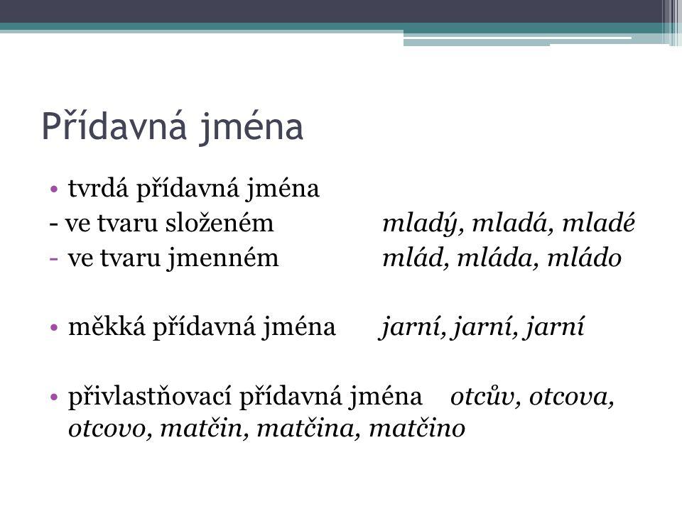 Přídavná jména tvrdá přídavná jména - ve tvaru složenémmladý, mladá, mladé -ve tvaru jmennémmlád, mláda, mládo měkká přídavná jménajarní, jarní, jarní