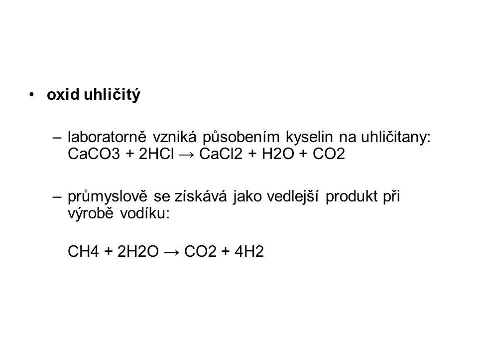 oxid uhličitý –laboratorně vzniká působením kyselin na uhličitany: CaCO3 + 2HCl → CaCl2 + H2O + CO2 –průmyslově se získává jako vedlejší produkt při výrobě vodíku: CH4 + 2H2O → CO2 + 4H2