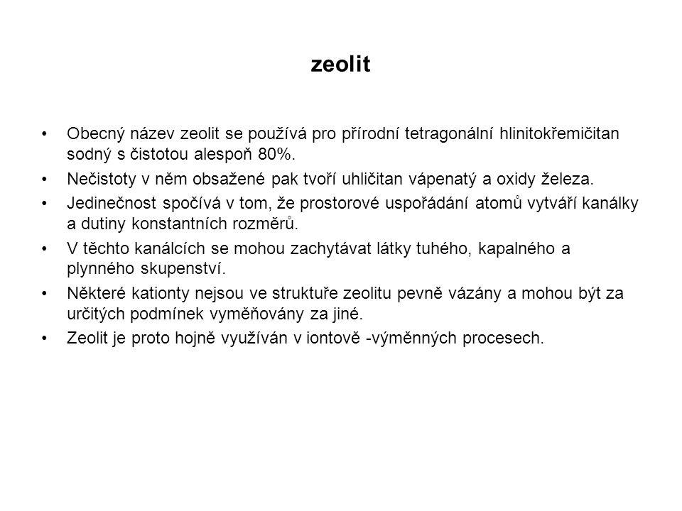 zeolit Obecný název zeolit se používá pro přírodní tetragonální hlinitokřemičitan sodný s čistotou alespoň 80%.