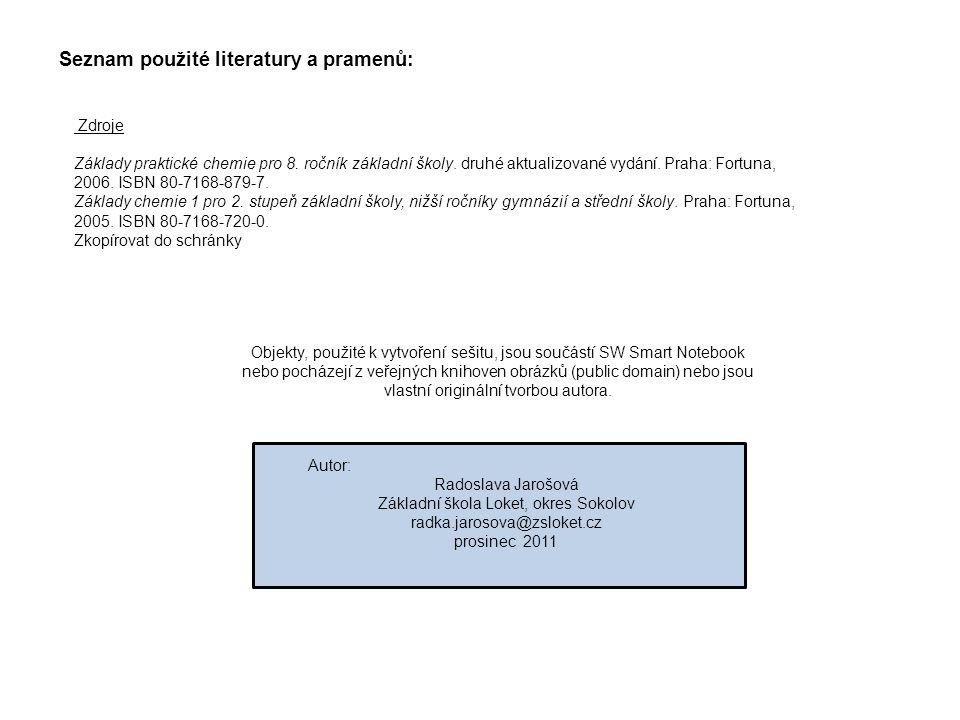 Seznam použité literatury a pramenů: Zdroje Základy praktické chemie pro 8. ročník základní školy. druhé aktualizované vydání. Praha: Fortuna, 2006. I