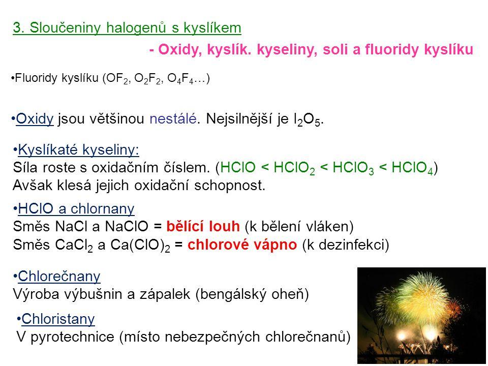 13 Fluoridy kyslíku (OF 2, O 2 F 2, O 4 F 4 …) 3. Sloučeniny halogenů s kyslíkem Kyslíkaté kyseliny: Síla roste s oxidačním číslem. (HClO < HClO 2 < H