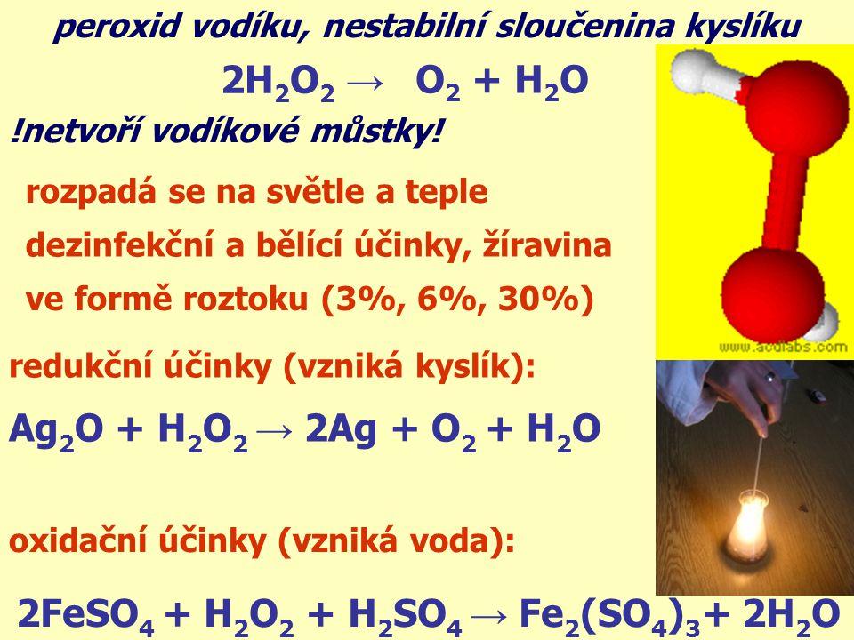 peroxid vodíku, nestabilní sloučenina kyslíku O 2 + H 2 O 2H 2 O 2 → !netvoří vodíkové můstky.
