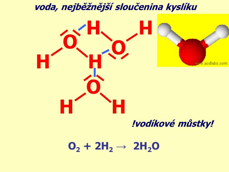 voda, nejběžnější sloučenina kyslíku O 2 + 2H 2 → 2H 2 O O HH O HH O HH !vodíkové můstky!