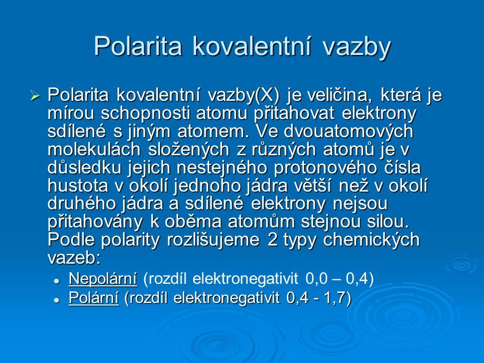 Polární vazba  Jakmile se atomy spojené polární vazbou liší elektronegativitou, jsou sdílené atomy přitahovány blíže k elektronegativnějšímu atomu.