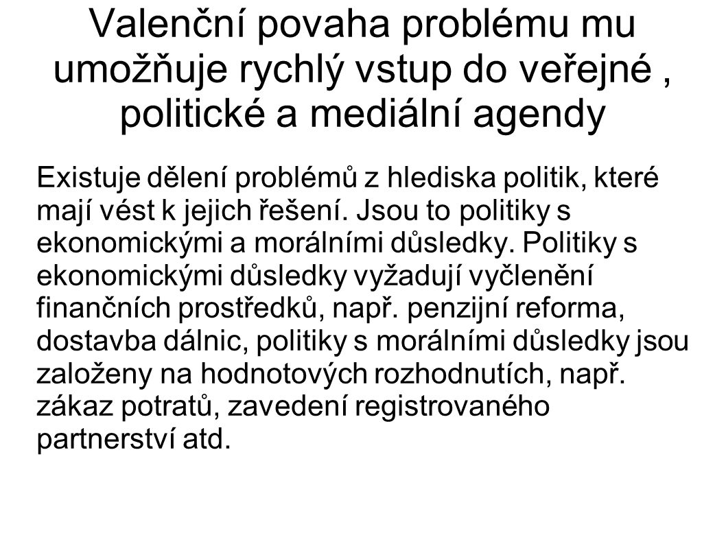Valenční povaha problému mu umožňuje rychlý vstup do veřejné, politické a mediální agendy Existuje dělení problémů z hlediska politik, které mají vést k jejich řešení.