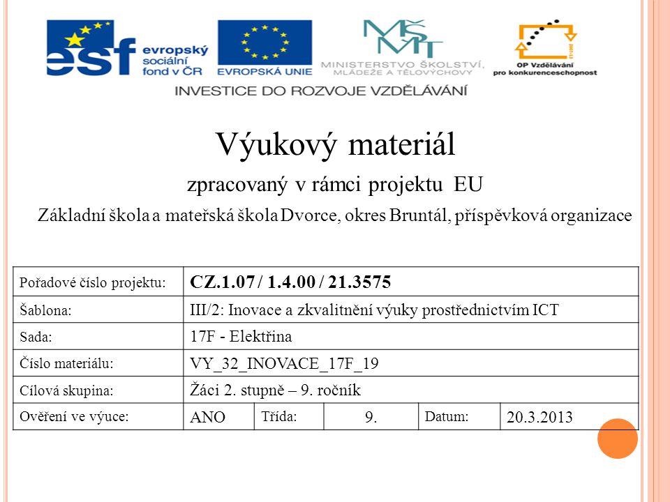 Výukový materiál zpracovaný v rámci projektu EU Základní škola a mateřská škola Dvorce, okres Bruntál, příspěvková organizace Pořadové číslo projektu: CZ.1.07 / 1.4.00 / 21.3575 Šablona: III/2: Inovace a zkvalitnění výuky prostřednictvím ICT Sada: 17F - Elektřina Číslo materiálu: VY_32_INOVACE_17F_19 Cílová skupina: Žáci 2.