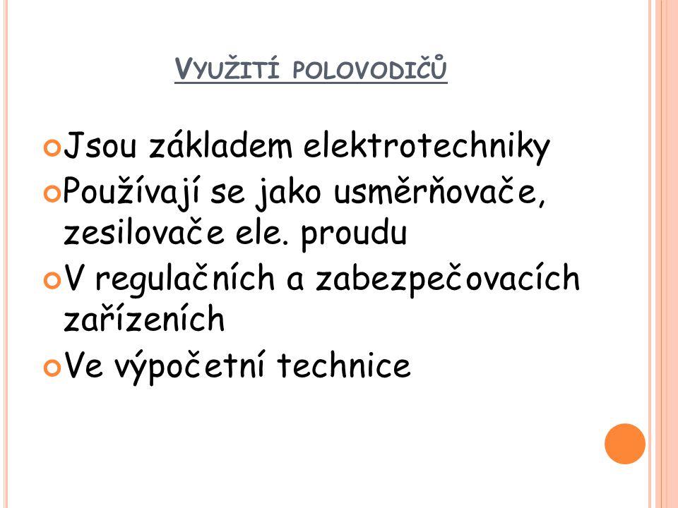 V YUŽITÍ POLOVODIČŮ Jsou základem elektrotechniky Používají se jako usměrňovače, zesilovače ele.