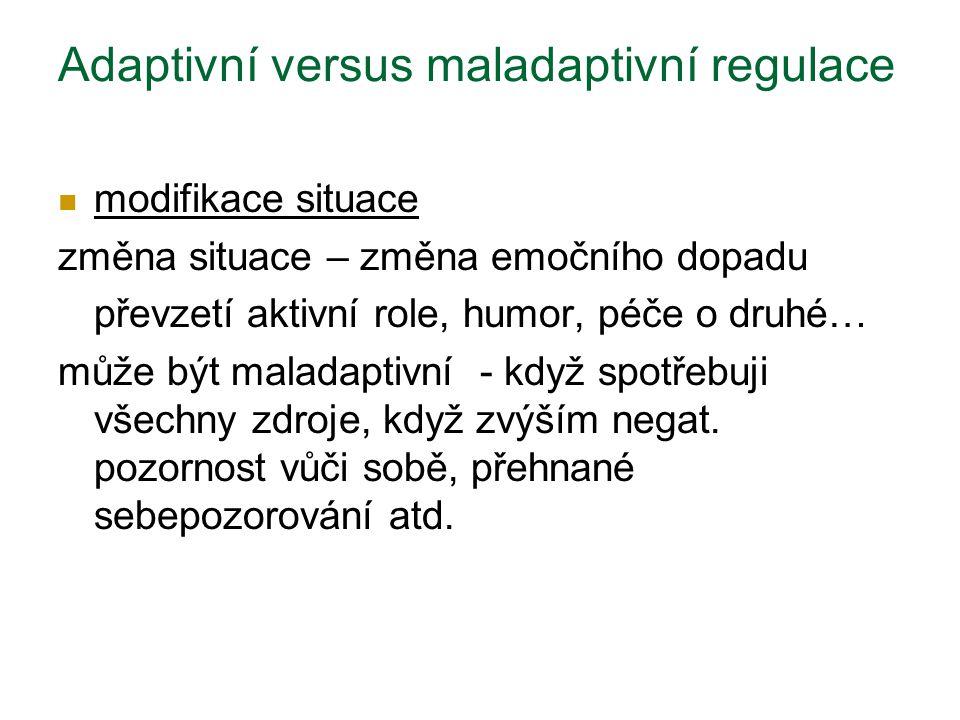 Adaptivní versus maladaptivní regulace modifikace situace změna situace – změna emočního dopadu převzetí aktivní role, humor, péče o druhé… může být maladaptivní - když spotřebuji všechny zdroje, když zvýším negat.