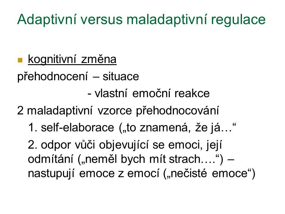Adaptivní versus maladaptivní regulace kognitivní změna přehodnocení – situace - vlastní emoční reakce 2 maladaptivní vzorce přehodnocování 1.