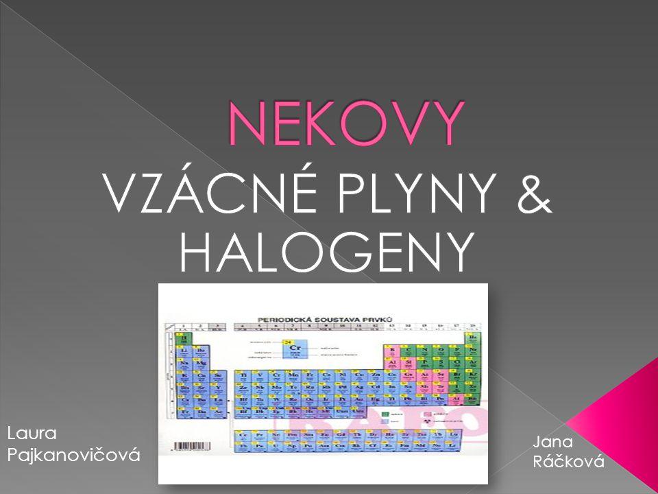  Nekovy jsou: › jedna ze tří skupin chemických prvků › mají vysokou elektronegativitu › patří mezi ně Halogeny a Vzácné plyny › nachází se v pravém horním rohu periodické tabulky + Vodík › a také :  H, C, N, O, F, S, Se