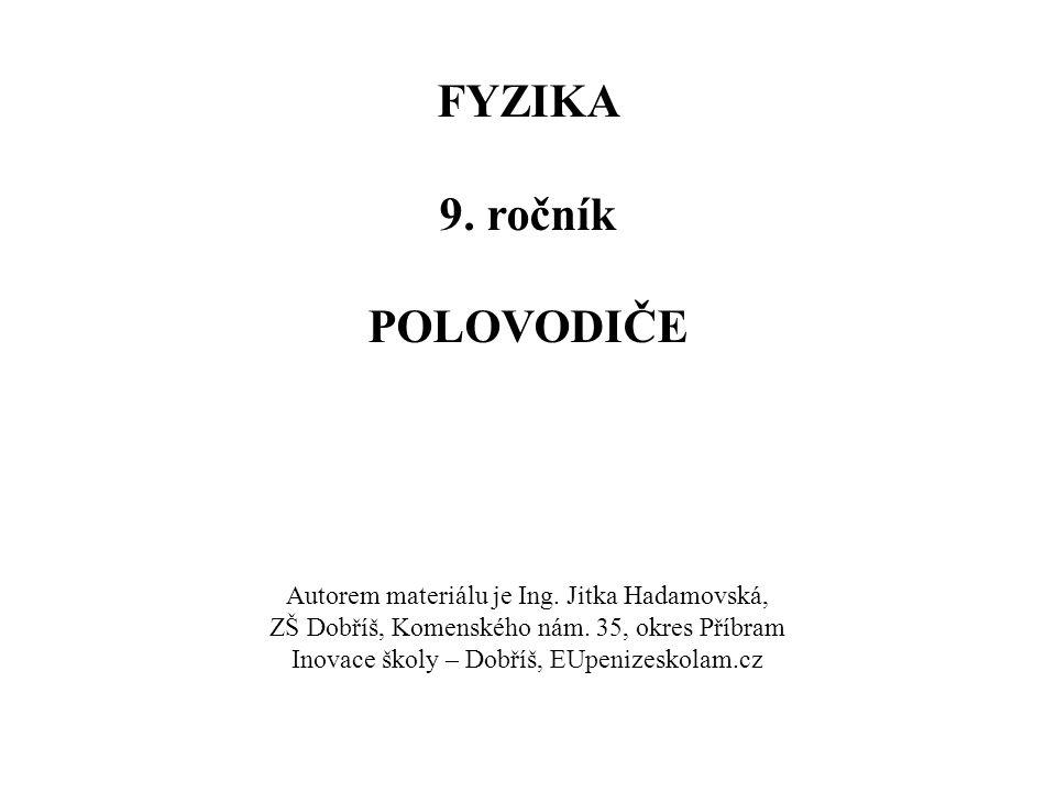 FYZIKA 9.ročník POLOVODIČE Autorem materiálu je Ing.