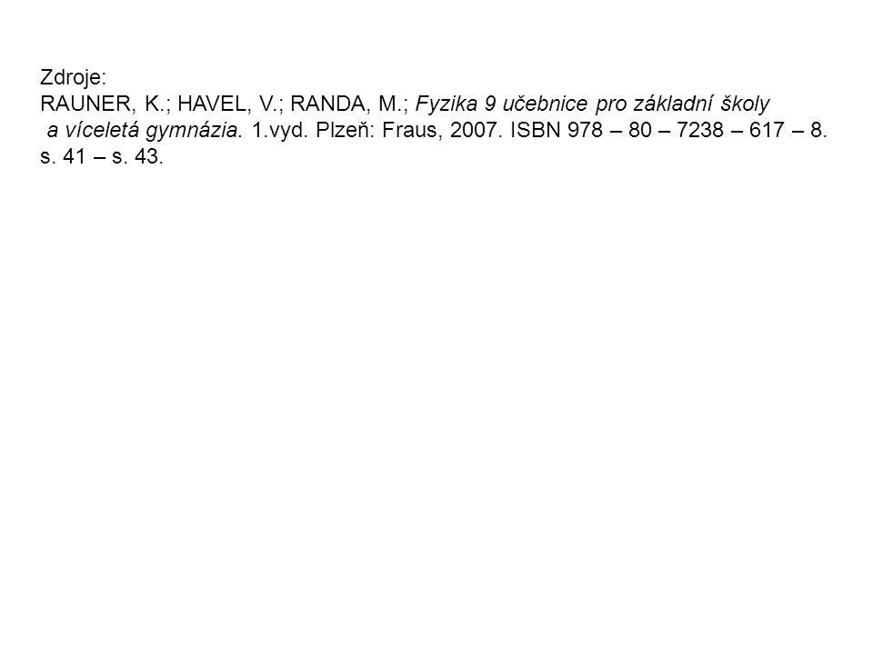 Zdroje: RAUNER, K.; HAVEL, V.; RANDA, M.; Fyzika 9 učebnice pro základní školy a víceletá gymnázia.