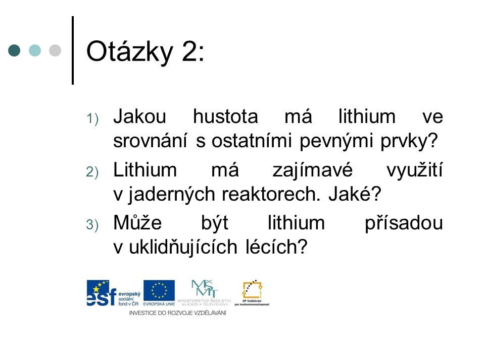 Otázky 2: 1) Jakou hustota má lithium ve srovnání s ostatními pevnými prvky.