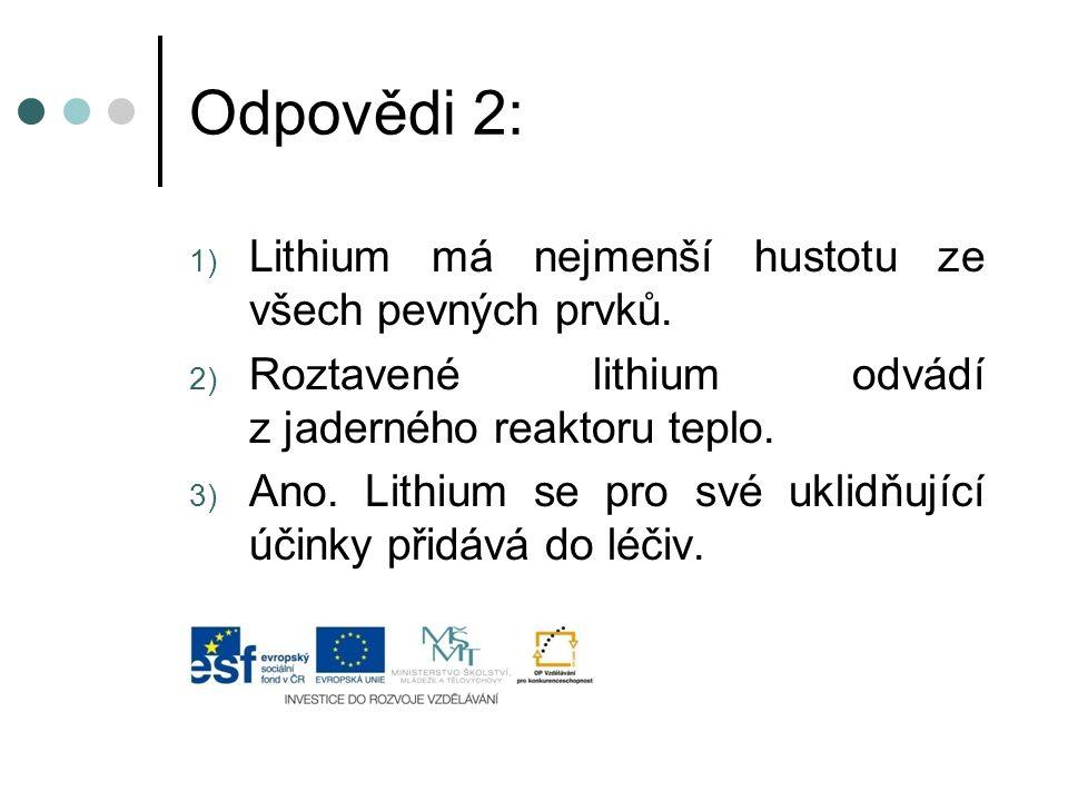 Odpovědi 2: 1) Lithium má nejmenší hustotu ze všech pevných prvků.