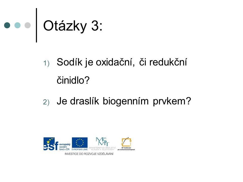 Otázky 3: 1) Sodík je oxidační, či redukční činidlo? 2) Je draslík biogenním prvkem?