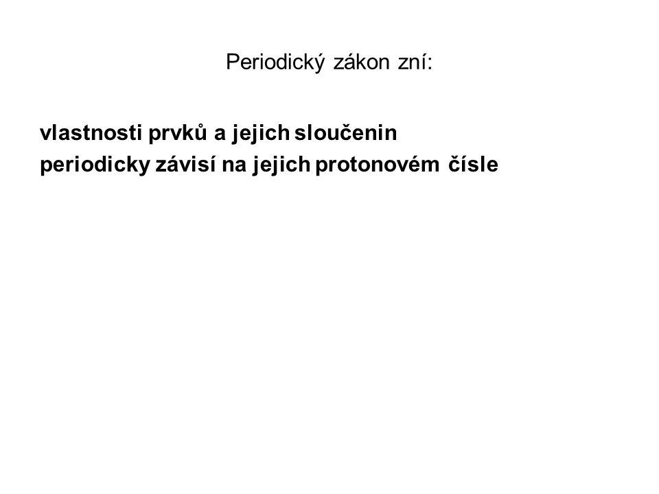 Periodický zákon zní: vlastnosti prvků a jejich sloučenin periodicky závisí na jejich protonovém čísle