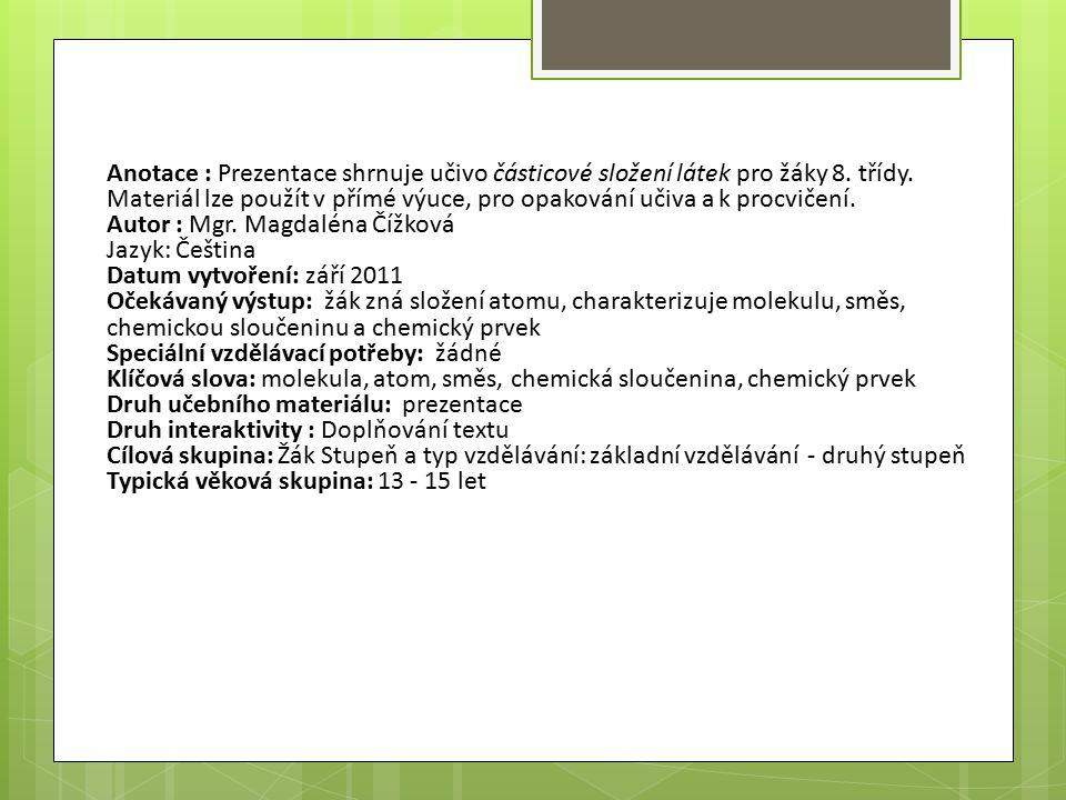 Anotace : Prezentace shrnuje učivo částicové složení látek pro žáky 8.