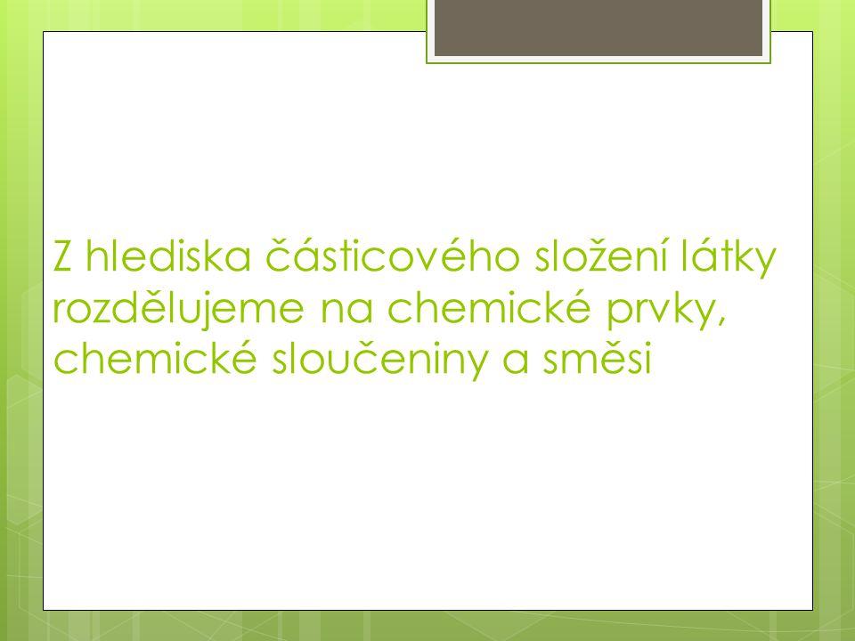 Z hlediska částicového složení látky rozdělujeme na chemické prvky, chemické sloučeniny a směsi