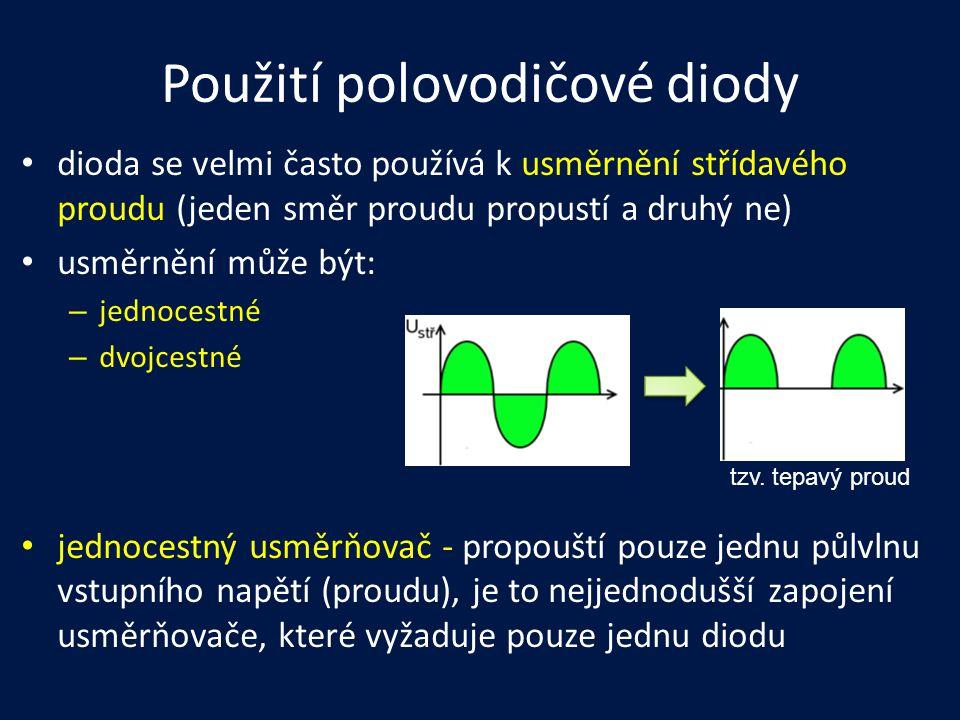 Použití polovodičové diody dioda se velmi často používá k usměrnění střídavého proudu (jeden směr proudu propustí a druhý ne) usměrnění může být: – je