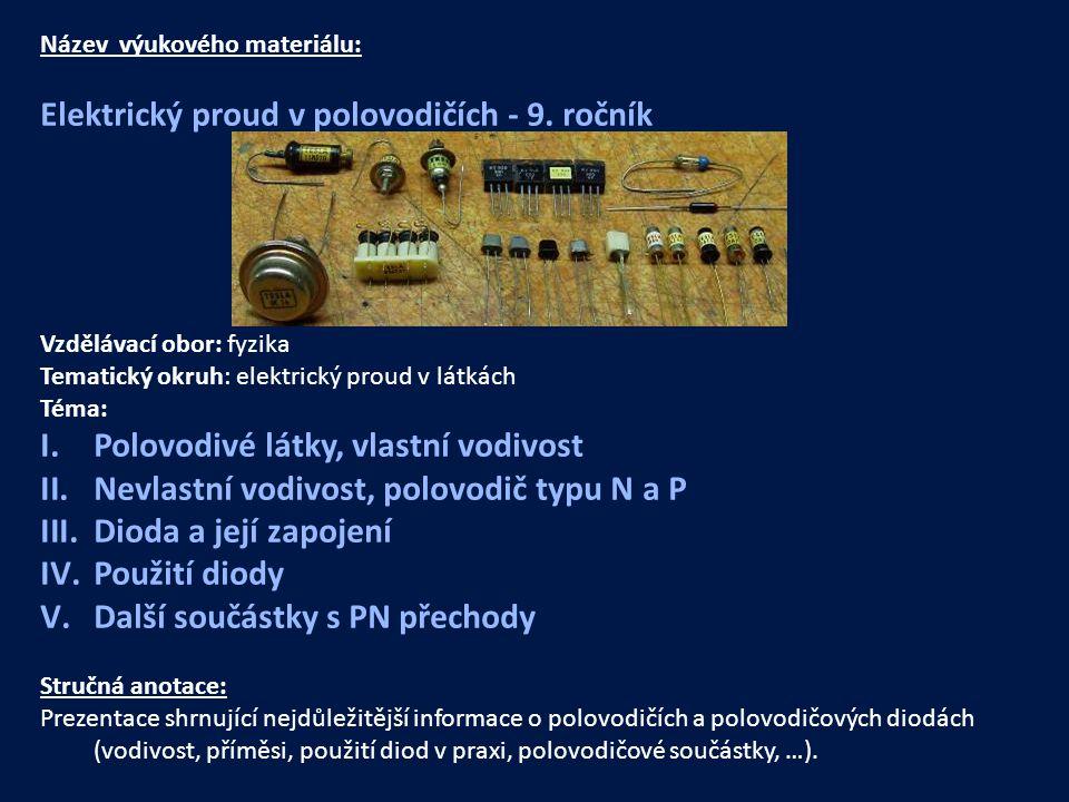 Název výukového materiálu: Elektrický proud v polovodičích - 9. ročník Vzdělávací obor: fyzika Tematický okruh: elektrický proud v látkách Téma: I.Pol