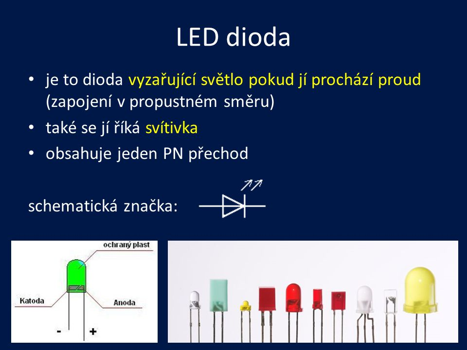 LED dioda je to dioda vyzařující světlo pokud jí prochází proud (zapojení v propustném směru) také se jí říká svítivka obsahuje jeden PN přechod schem