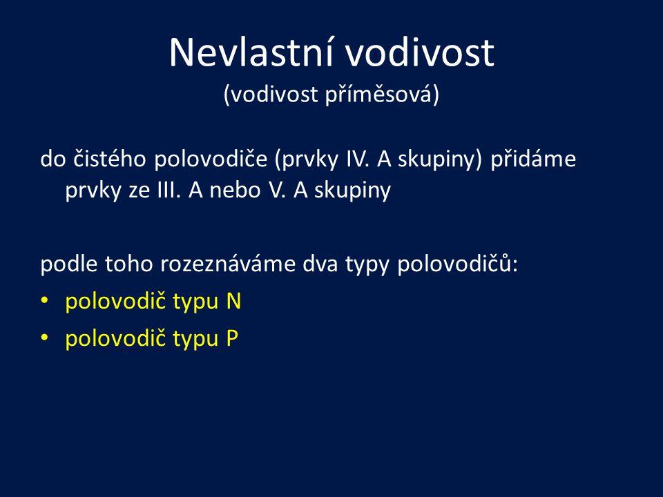 Nevlastní vodivost (vodivost příměsová) do čistého polovodiče (prvky IV. A skupiny) přidáme prvky ze III. A nebo V. A skupiny podle toho rozeznáváme d