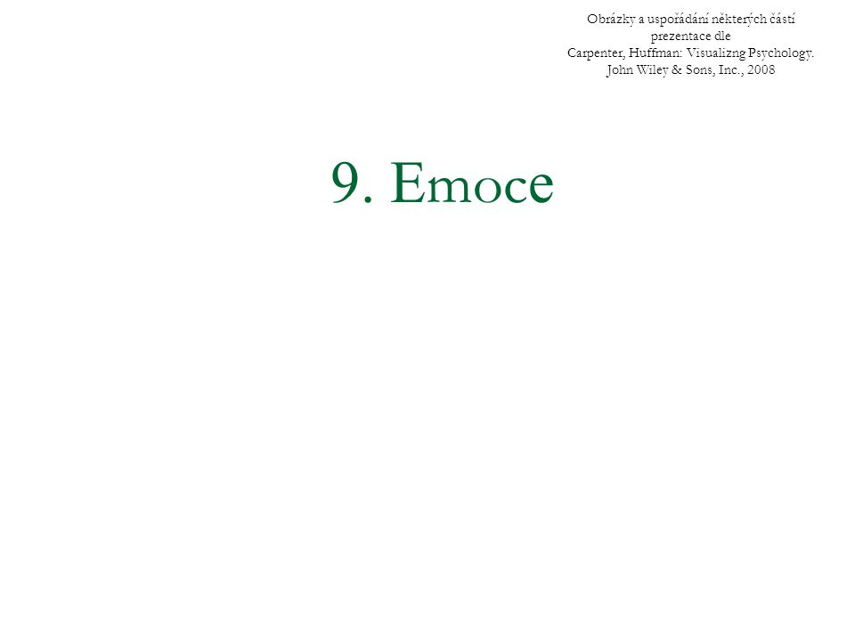 9. E moc e Obrázky a uspořádání některých částí prezentace dle Carpenter, Huffman: Visualizng Psychology. John Wiley & Sons, Inc., 2008
