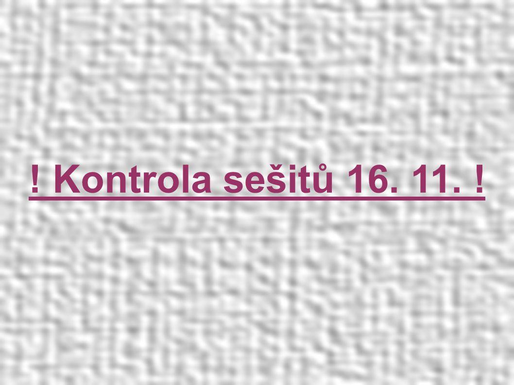 ! Kontrola sešitů 16. 11. !