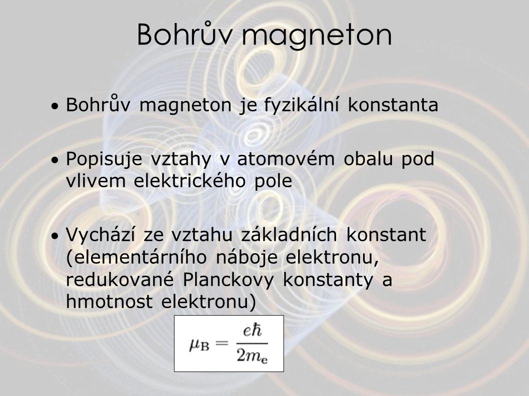 Bohrův magneton Bohrův magneton je fyzikální konstanta Popisuje vztahy v atomovém obalu pod vlivem elektrického pole Vychází ze vztahu základních k