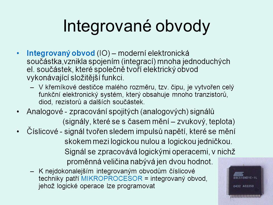 Integrované obvody Integrovaný obvod (IO) – moderní elektronická součástka,vznikla spojením (integrací) mnoha jednoduchých el. součástek, které společ