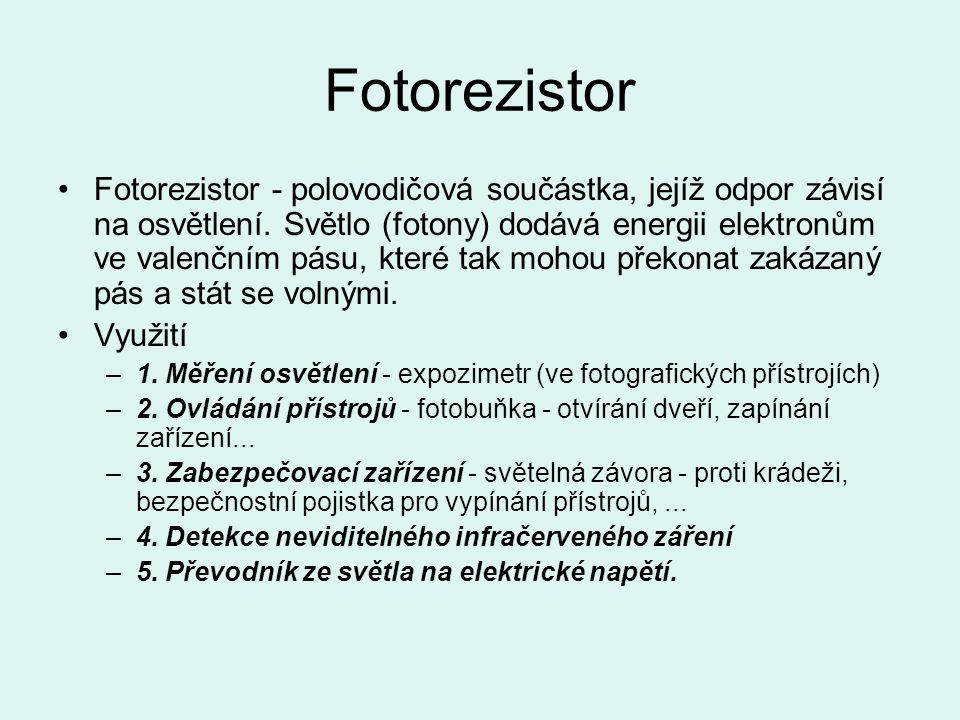 Fotorezistor Fotorezistor - polovodičová součástka, jejíž odpor závisí na osvětlení. Světlo (fotony) dodává energii elektronům ve valenčním pásu, kter