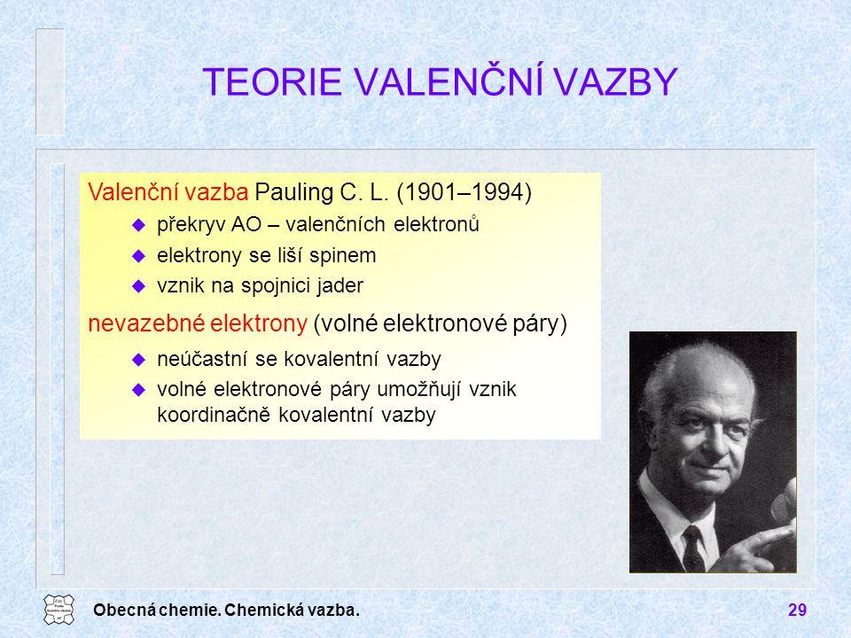 Obecná chemie. Chemická vazba.29 TEORIE VALENČNÍ VAZBY Valenční vazba Pauling C. L. (1901–1994) u překryv AO – valenčních elektronů u elektrony se liš