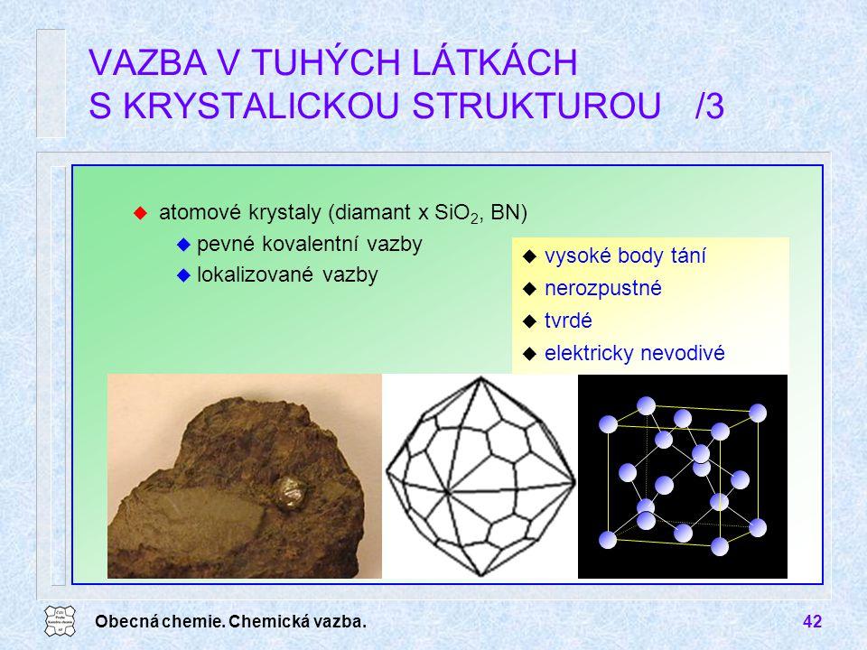Obecná chemie. Chemická vazba.42 u atomové krystaly (diamant x SiO 2, BN) u pevné kovalentní vazby u lokalizované vazby VAZBA V TUHÝCH LÁTKÁCH S KRYST