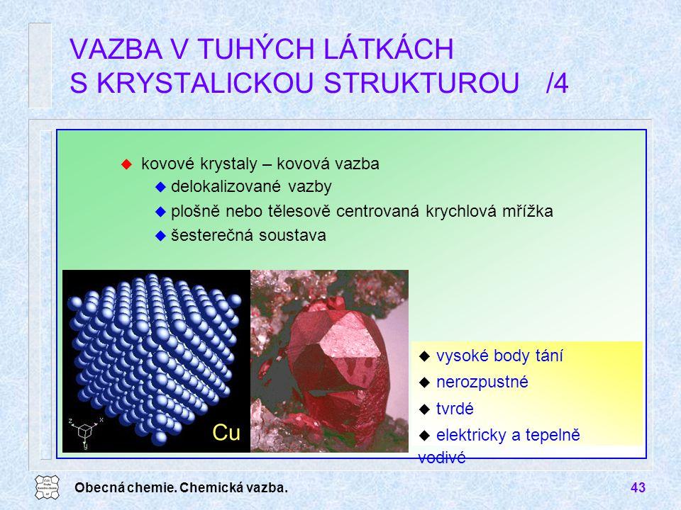 Obecná chemie. Chemická vazba.43 u kovové krystaly – kovová vazba u delokalizované vazby u plošně nebo tělesově centrovaná krychlová mřížka u šestereč