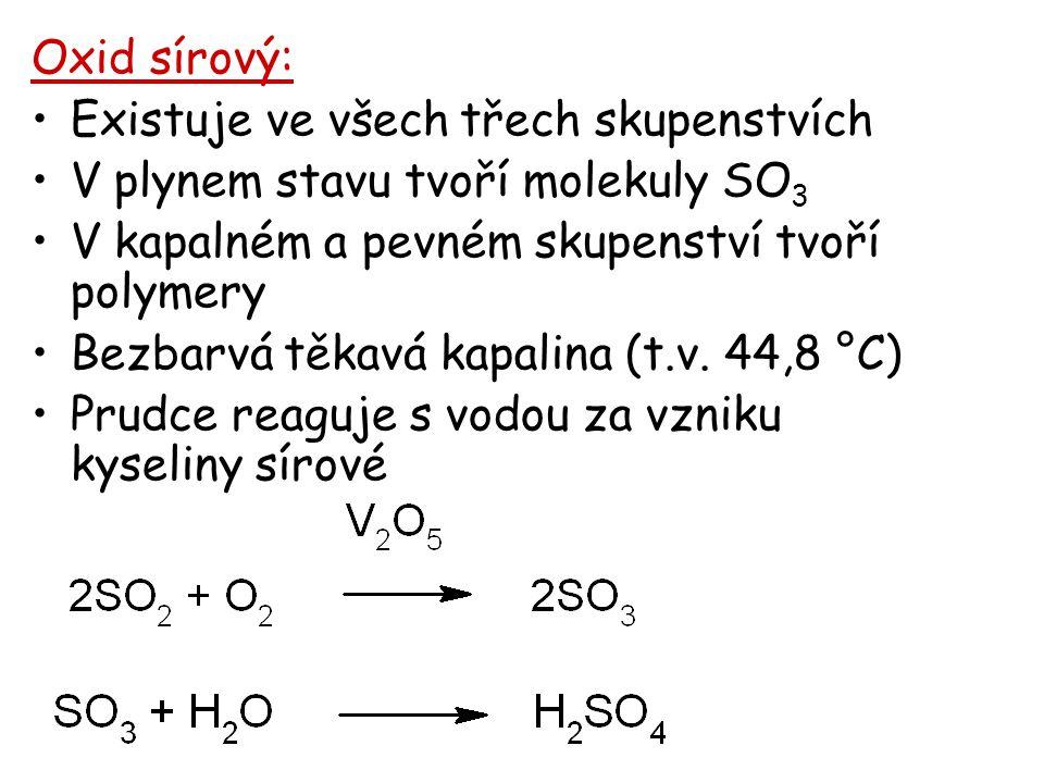 Oxid sírový: Existuje ve všech třech skupenstvích V plynem stavu tvoří molekuly SO 3 V kapalném a pevném skupenství tvoří polymery Bezbarvá těkavá kap
