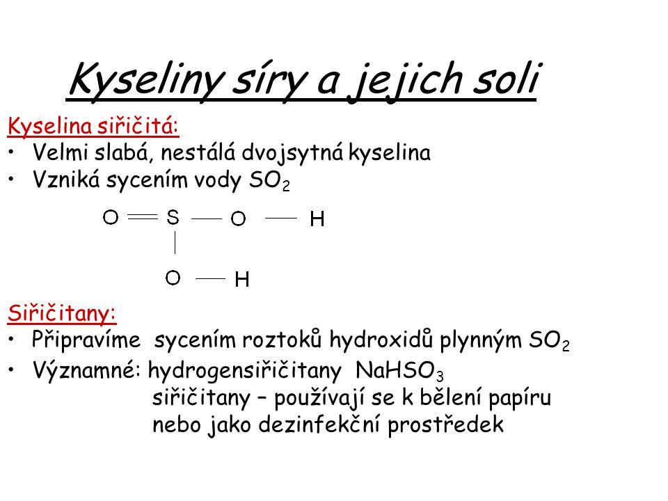 Kyseliny síry a jejich soli Kyselina siřičitá: Velmi slabá, nestálá dvojsytná kyselina Vzniká sycením vody SO 2 Siřičitany: Připravíme sycením roztoků