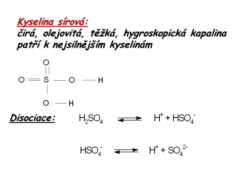 Kyselina sírová: čirá, olejovitá, těžká, hygroskopická kapalina patří k nejsilnějším kyselinám Disociace: