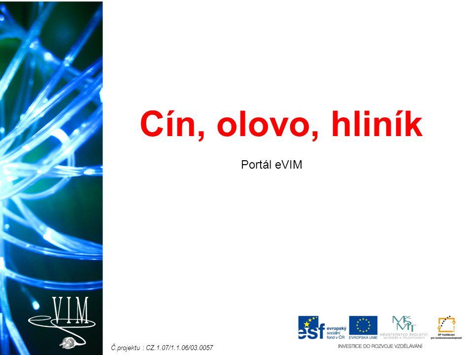 Č.projektu : CZ.1.07/1.1.06/03.0057 Portál eVIM Cín, olovo, hliník