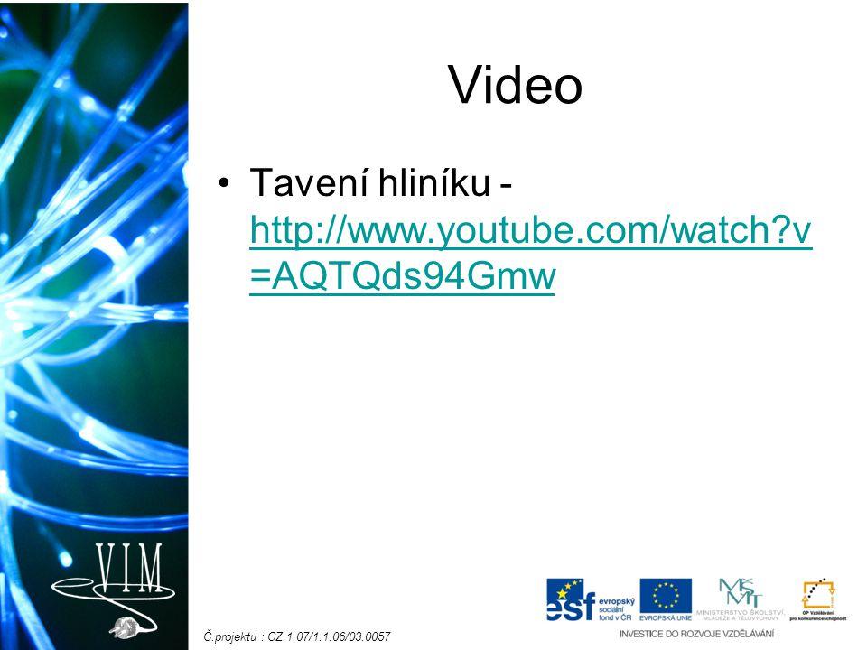 Č.projektu : CZ.1.07/1.1.06/03.0057 Video Tavení hliníku - http://www.youtube.com/watch?v =AQTQds94Gmw http://www.youtube.com/watch?v =AQTQds94Gmw