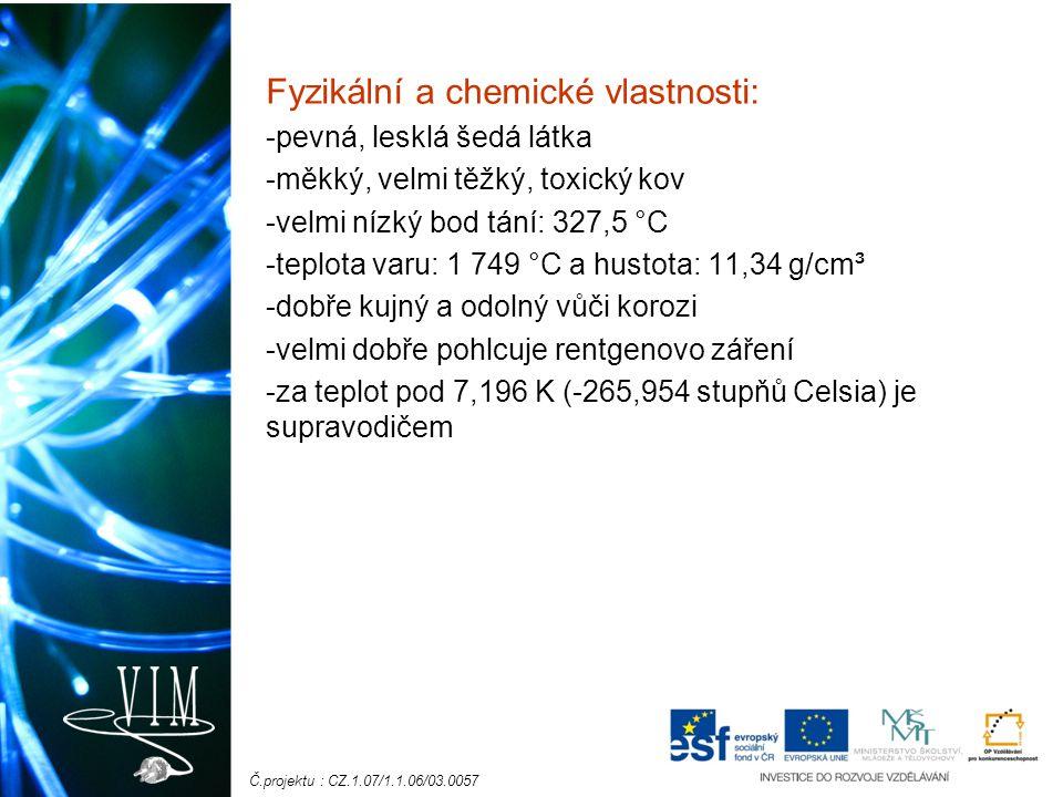 Č.projektu : CZ.1.07/1.1.06/03.0057 Fyzikální a chemické vlastnosti: -pevná, lesklá šedá látka -měkký, velmi těžký, toxický kov -velmi nízký bod tání: