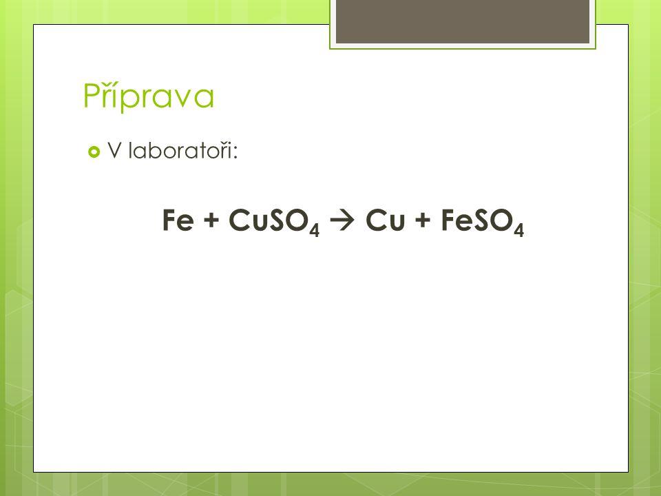 Příprava  V laboratoři: Fe + CuSO 4  Cu + FeSO 4