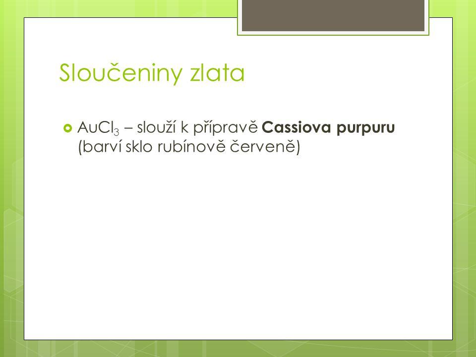  AuCl 3 – slouží k přípravě Cassiova purpuru (barví sklo rubínově červeně)