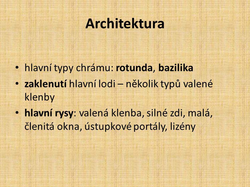 Architektura hlavní typy chrámu: rotunda, bazilika zaklenutí hlavní lodi – několik typů valené klenby hlavní rysy: valená klenba, silné zdi, malá, čle