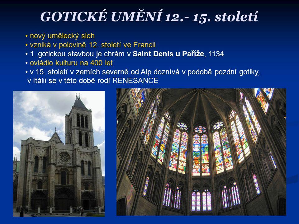 GOTICKÉ UMĚNÍ 12.- 15.století nový umělecký sloh vzniká v polovině 12.