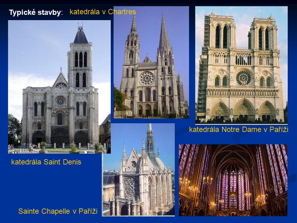 Typické stavby: Sainte Chapelle v Paříži katedrála Notre Dame v Paříži katedrála Saint Denis katedrála v Chartres