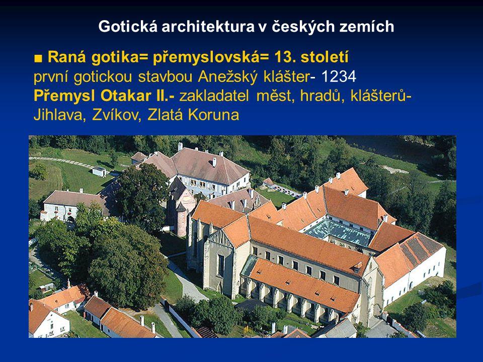■ Vrcholná gotika= lucemburská= 14.století = vláda J.Lucemburského a Karla IV.