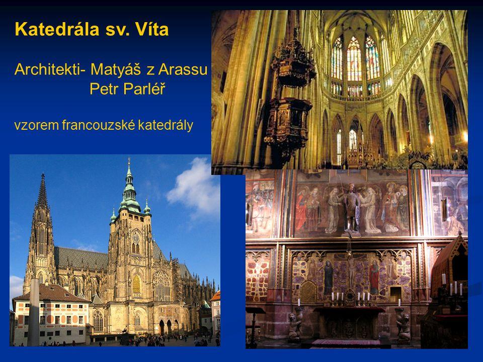 Katedrála sv. Víta Architekti- Matyáš z Arassu Petr Parléř vzorem francouzské katedrály