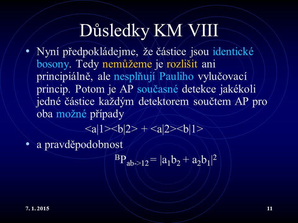 7. 1. 201511 Důsledky KM VIII Nyní předpokládejme, že částice jsou identické bosony. Tedy nemůžeme je rozlišit ani principiálně, ale nesplňují Pauliho